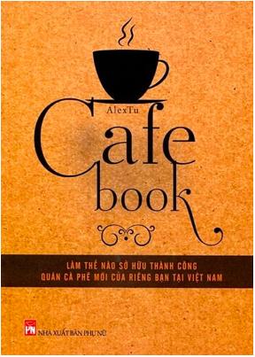CAFE BOOK - LÀM THẾ NÀO ĐỂ SỞ HỮU THÀNH CÔNG QUÁN CÀ PHẾ MỚI TÁI BẢN 2018