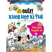 Thế giới huyền bí - Quiz! Khoa học kì thú - Tủ sách bổ trợ kiến thức nhà trường